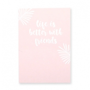 "Sieraden wenskaart ""LIFE IS BETTER WITH FRIENDS"" Roze-wit"